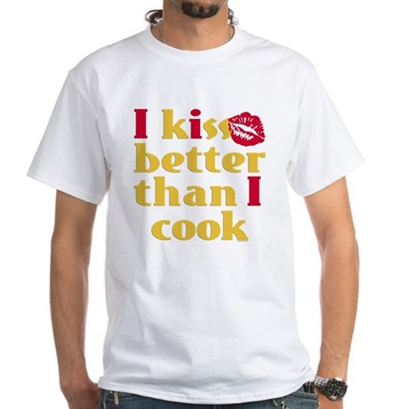 Kiss Better Than Cook White T-Shirt