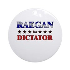 RAEGAN for dictator Ornament (Round)