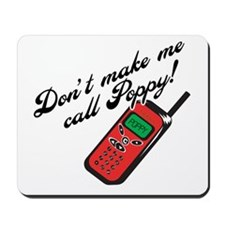 Don't Make Me Call Poppy! Mousepad