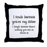 Because You're My Sister Throw Pillow