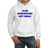 Club Sandwiches Not Seals Hoodie