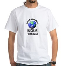 World's Greatest NUCLEAR PHYSICIST Shirt