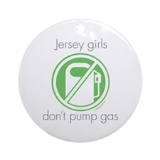 Jersey Girls Don't Pump Gas Ornament (Round)