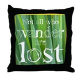 All who wander are not lost Throw Pillow