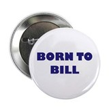 "BORN TO BILL 2.25"" Button"
