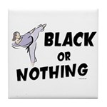 Black Or Nothing 1 (Female) Tile Coaster