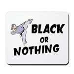 Black Or Nothing 1 (Female) Mousepad