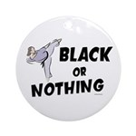 Black Or Nothing 1 (Female) Ornament (Round)