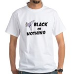 Black Or Nothing 1 (Female) White T-Shirt