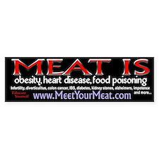 Bumper Sticker- Meat is Obesity, heart disease,etc