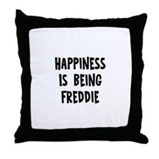 Happiness is being Freddie Throw Pillow