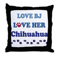 Love BJ Love Her Chihuahua Throw Pillow