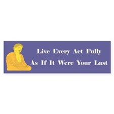 Live Every Act Fully Bumper Bumper Sticker