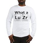 What A LuZr Long Sleeve T-Shirt