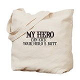 My Hero Can Kick Your Hero's Tote Bag
