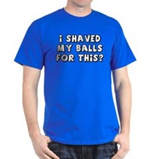 """Shaved My Balls"" T-Shirt"