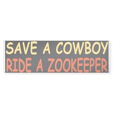 """SAVE A COWBOY RIDE A ZOOKEEPER""Bumper Bumper Sticker"