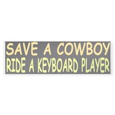 SAVE A COWBOY RIDE A KEYBOARD PLAYER (Bumper)