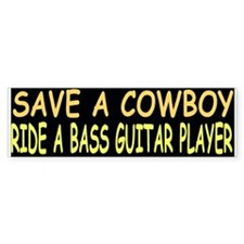 SAVE A COWBOY RIDE A BASS GUITAR PLAYER (Bumper)