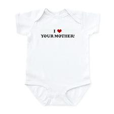 I Love YOUR MOTHER! Infant Bodysuit