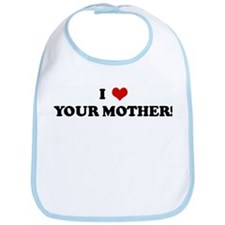 I Love YOUR MOTHER! Bib