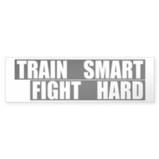 Train Smart, Fight Hard Bumper Bumper Sticker