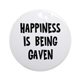 Happiness is being Gaven  Ornament (Round)