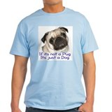 If its not a Pug Ash Grey T-Shirt