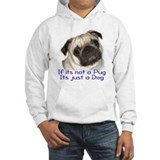 If its not a Pug Jumper Hoodie