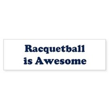 Racquetball is Awesome Bumper Bumper Sticker