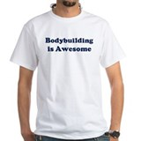 Bodybuilding is Awesome Shirt
