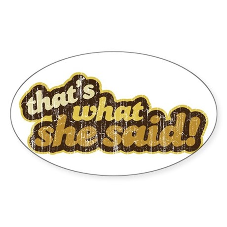 That's What She Said Oval Sticker