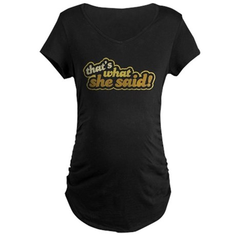 That's What She Said Maternity Dark T-Shirt