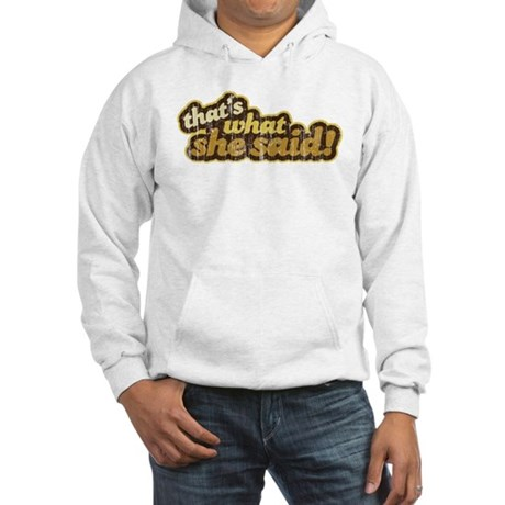 That's What She Said Hooded Sweatshirt