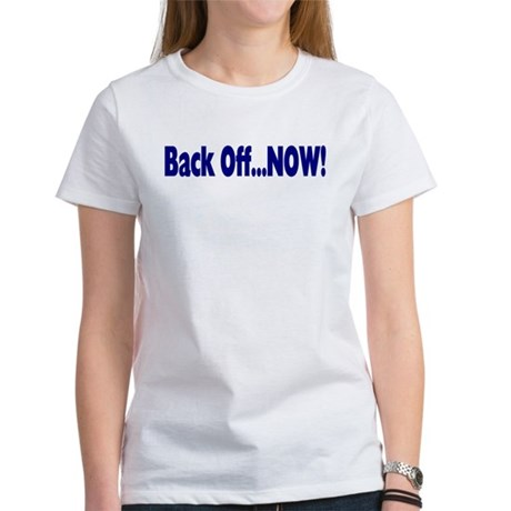 Back Off Now Women's T-Shirt