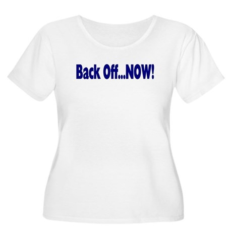 Back Off Now Women's Plus Size Scoop Neck T-Shirt