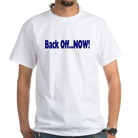 Back Off Now White T-Shirt