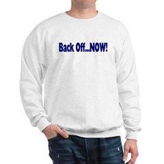 Back Off Now Sweatshirt