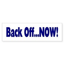 Back Off Now Bumper Bumper Sticker