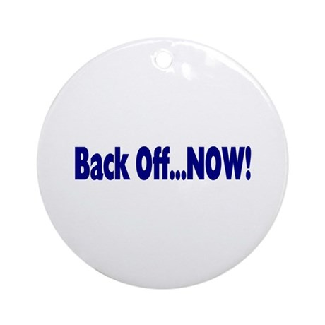 Back Off Now Ornament (Round)