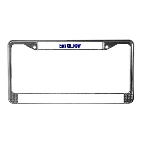 Back Off Now License Plate Frame