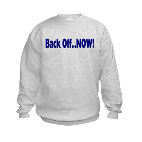 Back Off Now Kids Sweatshirt