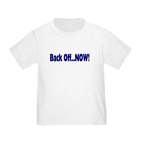 Back Off Now Toddler T-Shirt