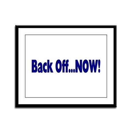 Back Off Now Framed Panel Print