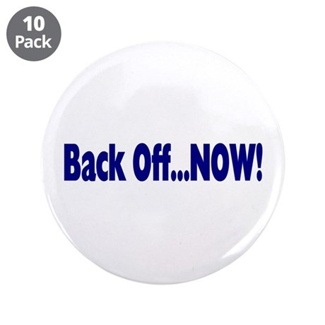 "Back Off Now 3.5"" Button (10 pack)"