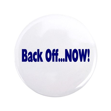 "Back Off Now 3.5"" Button"