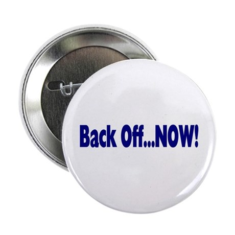 "Back Off Now 2.25"" Button"