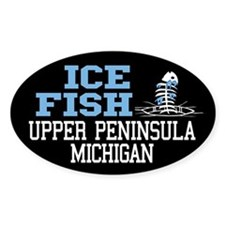 Ice Fish the Upper Peninsula Oval Decal