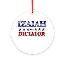 IZAIAH for dictator Ornament (Round)