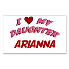 I Love My Daughter Arianna Rectangle Decal